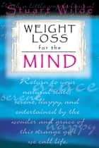 Weight Loss for the Mind ebook by Stuart Wilde