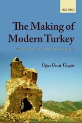 The Making of Modern Turkey: Nation and State in Eastern Anatolia, 1913-1950 ebook by Ugur Ümit Üngör