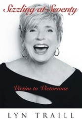 Sizzling at Seventy - Victim to Victorious ebook by Lyn Traill