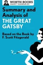 Summary and Analysis of The Great Gatsby - Based on the Book by F. Scott Fitzgerald ebook by Worth Books