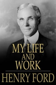 My Life and Work ebook by Henry Ford, Samuel Crowther