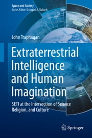 Extraterrestrial Intelligence and Human Imagination - SETI at the Intersection of Science, Religion, and Culture ebook by John Traphagan