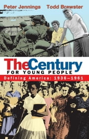 The Century for Young People - 1936-1961: Defining America ebook by Peter Jennings,Todd Brewster