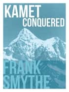 Kamet Conquered - The historic first ascent of a Himalayan giant ebook by Frank Smythe