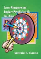 Career Management and Employee Portfolio Tool Kit ebook by Antonio F. Vianna