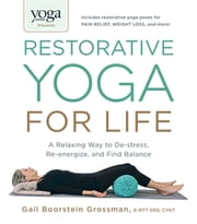 Yoga Journal Presents Restorative Yoga for Life - A Relaxing Way to De-stress, Re-energize, and Find Balance ebook by Gail Boorstein Grossman