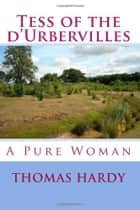 Tess of the d'Urbervilles - A Pure Woman ebook by Thomas Hardy