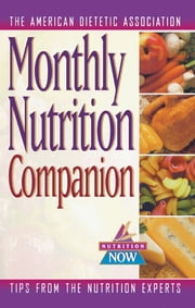 Monthly Nutrition Companion - 31 Days to a Healthier Lifestyle ebook by The American Dietetic Association