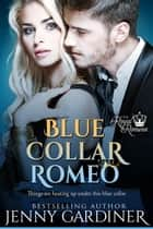 Blue Collar Romeo - The Royal Romeos, #4 ebook by Jenny Gardiner