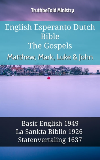 English Esperanto Dutch Bible - The Gospels - Matthew, Mark, Luke & John - Basic English 1949 - La Sankta Biblio 1926 - Statenvertaling 1637 ebook by TruthBeTold Ministry