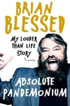 Absolute Pandemonium - The Autobiography ebook by Brian Blessed
