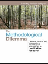 The Methodological Dilemma - Creative, critical and collaborative approaches to qualitative research ebook by