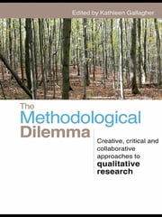 The Methodological Dilemma - Creative, critical and collaborative approaches to qualitative research ebook by Kathleen Gallagher