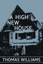 A High New House ebook by Thomas Williams