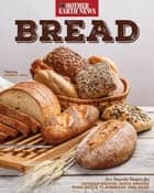 Bread by Mother Earth News - Our Favorite Recipes for Artisan Breads, Quick Breads, Buns, Rolls, Flatbreads, and More ebook by Mother Earth News, Karen K. Will