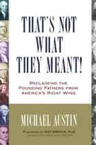 That's Not What They Meant! ebook by Michael Austin