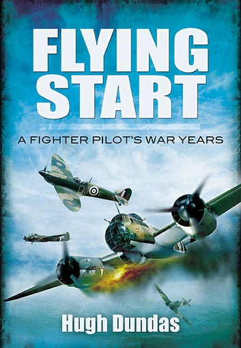 Flying Start - A Fighter Pilot's War Years ekitaplar by Dundas, Hugh