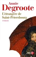 L'étrangère de Saint-Pétersbourg ebook by Annie DEGROOTE