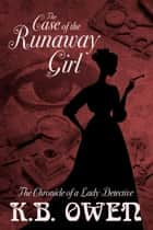 The Case of the Runaway Girl - Chronicles of a Lady Detective, #3 ebook by K.B. Owen