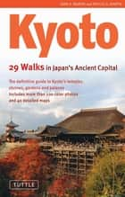 Kyoto - 29 Walks in Japan's Ancient Capital ebook by John H. Martin, Phyllis G. Martin