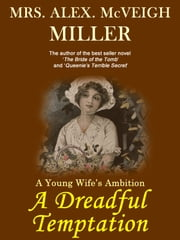 A Dreadful Temptation: A Young Wife's Ambition ebook by Mrs. Alex. McVeigh Miller