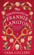 The Confessions of Frannie Langton - 'A dazzling page-turner' (Emma Donoghue) ekitaplar by Sara Collins