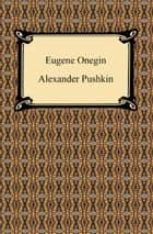 Eugene Onegin: A Novel in Verse ebook by Alexander Pushkin