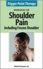 Trigger Point Therapy Workbook for Shoulder Pain including Frozen Shoulder ebook by Valerie DeLaune