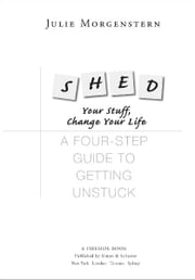 SHED Your Stuff, Change Your Life - A Four-Step Guide to Getting Unstuck ebook by Julie Morgenstern