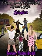 Once Upon a Zombie Apocalypse: Episode 2 ebook by Jennifer Malone Wright