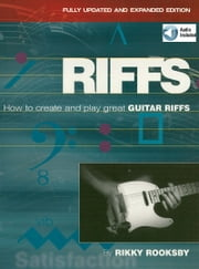 Riffs - How to Create and Play Great Guitar Riffs Revised and Updated Edition ebook by Rikky Rooksby