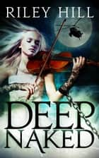 Deep Naked ebook by Riley Hill