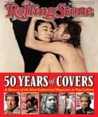 Rolling Stone 50 Years of Covers - A History of the Most Influential Magazine in Pop Culture ebook by Jann S. Wenner