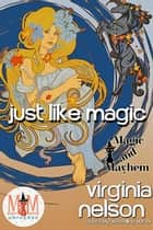 Just Like Magic: Magic and Mayhem Universe ebook by Virginia Nelson