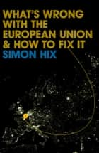 What's Wrong with the Europe Union and How to Fix It ebook by Simon Hix