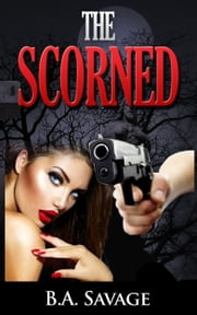 The Scorned (A Private Detective Mystery Series of crime mystery novels Book 3) ebook by B.A. Savage