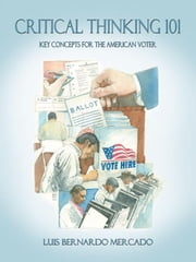Critical Thinking 101 - Key Concepts for the American Voter ebook by Luis Bernardo Mercado