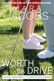 Worth The Drive (Worth Series Book 2) - A Copper Country Romance ebook by Mara Jacobs