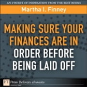 Making Sure Your Finances Are in Order Before Being Laid Off ebook by Martha I. Finney