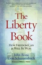 The Liberty Book - How Freedom Can & Will Be Won ebook by John Bona, Don Schanzenbach, William J. Federer