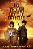 The Texan and the Egyptian - The Sky Fire Chronicles, #0 ebook by Paul Summerhayes