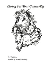 Caring For Your Guinea Pig - 2nd Edition ebook by Marilyn Murray