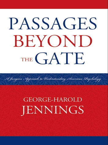 Passages Beyond the Gate - A Jungian Approach to Understanding American Psychology ebook by George-Harold Jennings