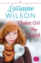 Chalet Girl Plays Cupid: (A Free Short Story) (Ski Season, Book 6) ebook by Lorraine Wilson