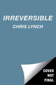 Irreversible ebook by Chris Lynch