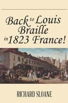 Back to Louis Braille in 1823 France! ebook by