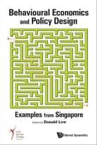 Behavioural Economics and Policy Design - Examples from Singapore ebook by Donald Low