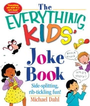 The Everything Kids' Joke Book: Side-Splitting, Rib-Tickling Fun - Side-Splitting, Rib-Tickling Fun ebook by Michael Dahl