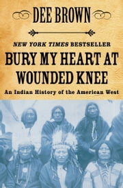 Bury My Heart at Wounded Knee: An Indian History of the American West - An Indian History of the American West ebook by Kobo.Web.Store.Products.Fields.ContributorFieldViewModel