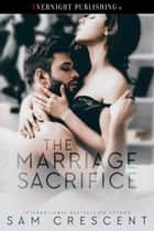 The Marriage Sacrifice ebook by Sam Crescent